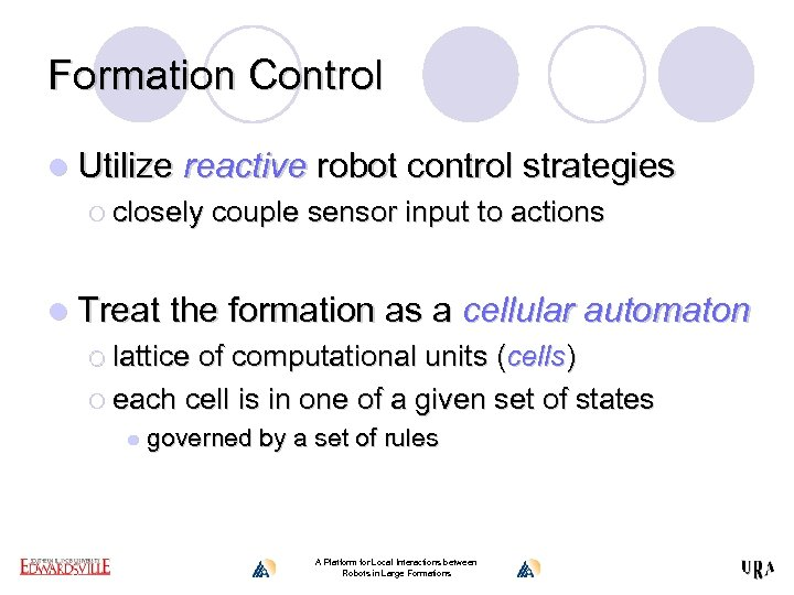 Formation Control l Utilize reactive robot control strategies ¡ closely couple sensor input to