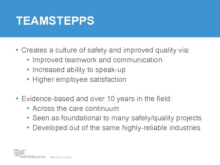 TEAMSTEPPS • Creates a culture of safety and improved quality via: • Improved teamwork