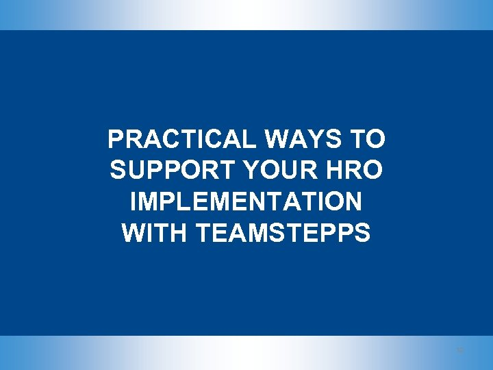 PRACTICAL WAYS TO SUPPORT YOUR HRO IMPLEMENTATION WITH TEAMSTEPPS 12