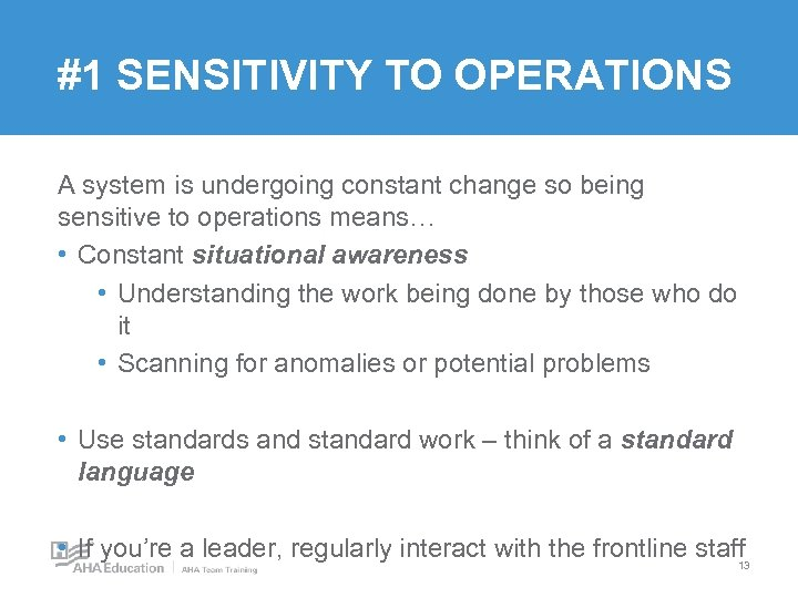 #1 SENSITIVITY TO OPERATIONS A system is undergoing constant change so being sensitive to