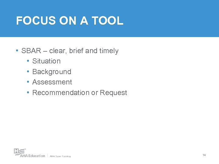 FOCUS ON A TOOL • SBAR – clear, brief and timely • Situation •