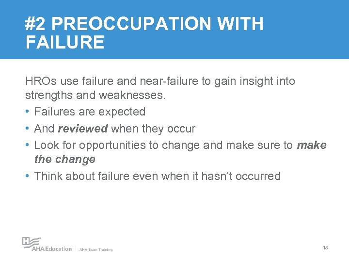 #2 PREOCCUPATION WITH FAILURE HROs use failure and near-failure to gain insight into strengths
