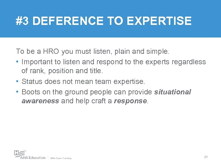#3 DEFERENCE TO EXPERTISE To be a HRO you must listen, plain and simple.