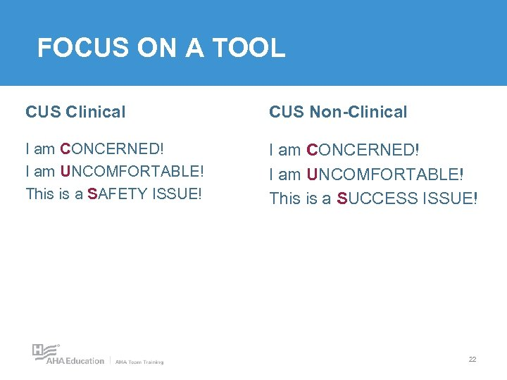 FOCUS ON A TOOL CUS Clinical CUS Non-Clinical I am CONCERNED! I am UNCOMFORTABLE!