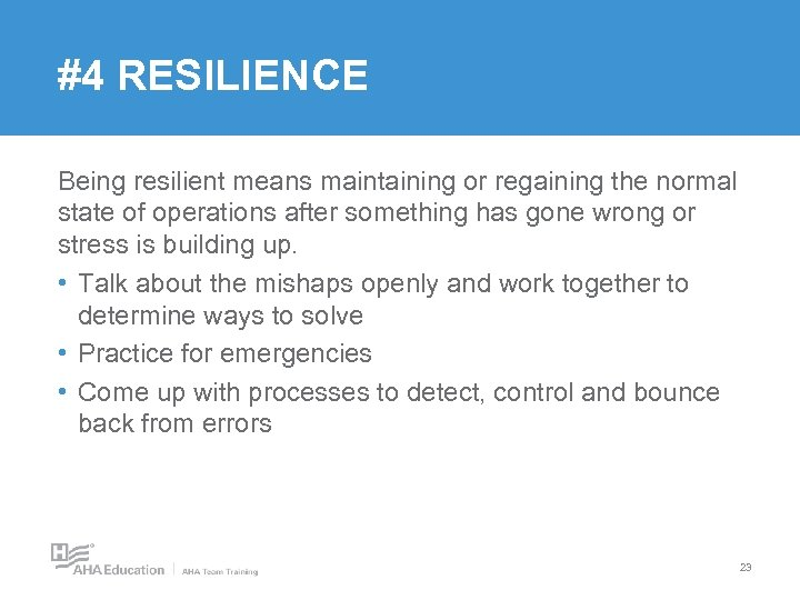 #4 RESILIENCE Being resilient means maintaining or regaining the normal state of operations after