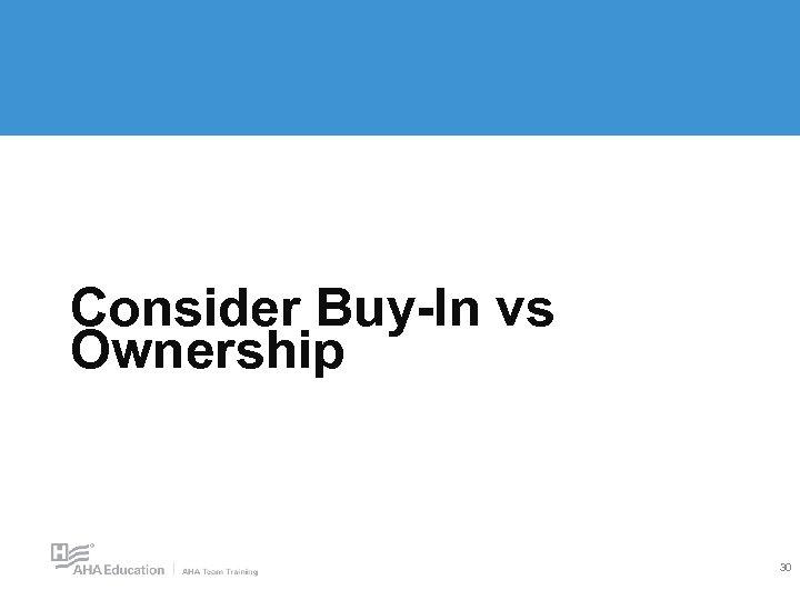 Consider Buy-In vs Ownership 30