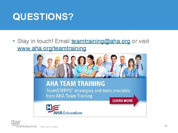 QUESTIONS? • Stay in touch! Email teamtraining@aha. org or visit www. aha. org/teamtraining 32