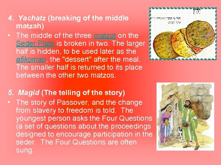 4. Yachatz (breaking of the middle matzah) • The middle of the three matzot