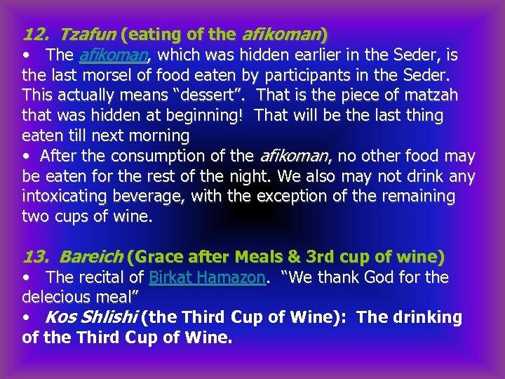 12. Tzafun (eating of the afikoman) • The afikoman, which was hidden earlier in