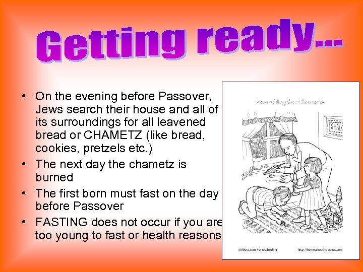 • On the evening before Passover, Jews search their house and all of