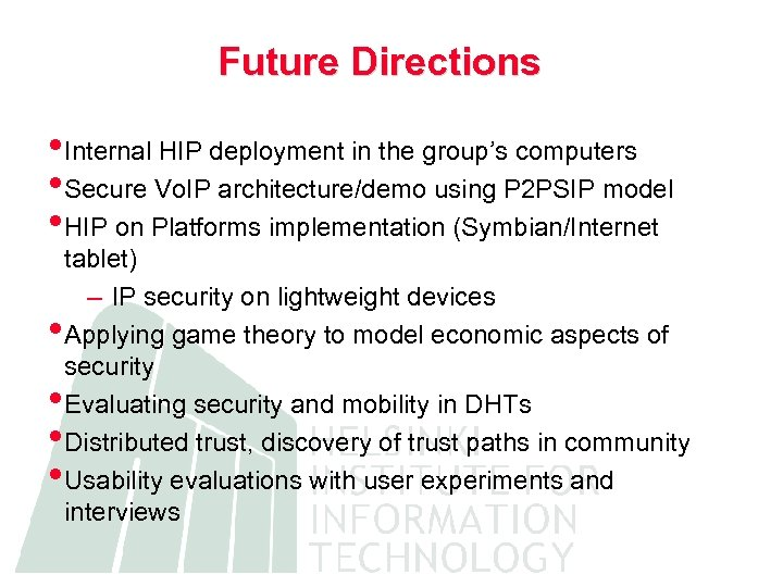 Future Directions • Internal HIP deployment in the group's computers • Secure Vo. IP