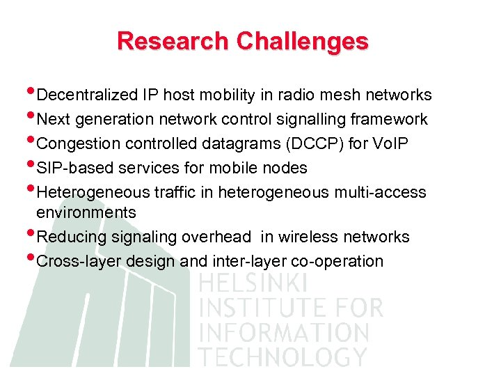 Research Challenges • Decentralized IP host mobility in radio mesh networks • Next generation