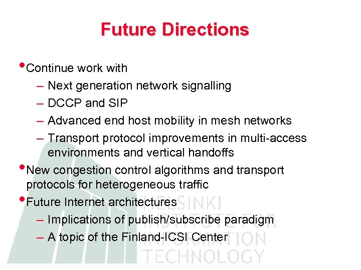 Future Directions • Continue work with – – • • Next generation network signalling