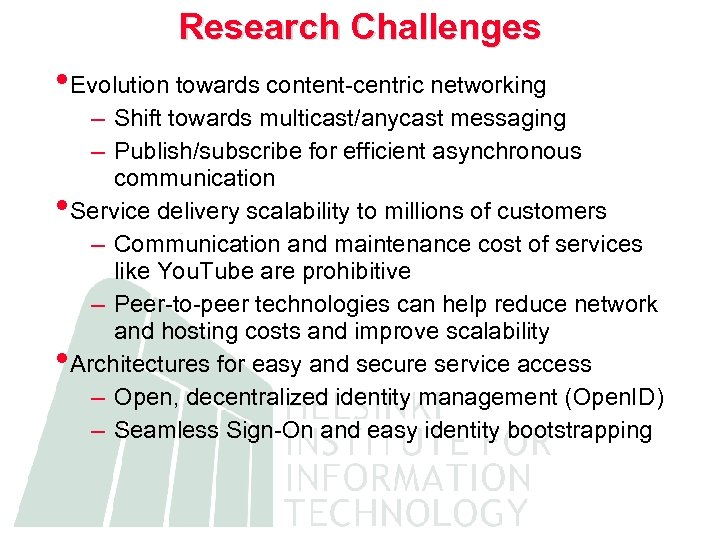 Research Challenges • Evolution towards content-centric networking – Shift towards multicast/anycast messaging – Publish/subscribe