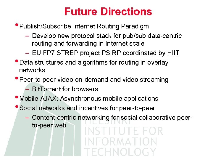 Future Directions • Publish/Subscribe Internet Routing Paradigm – Develop new protocol stack for pub/sub