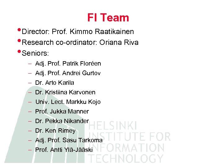 FI Team • Director: Prof. Kimmo Raatikainen • Research co-ordinator: Oriana Riva • Seniors: