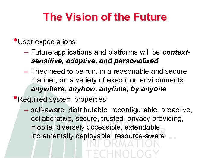 The Vision of the Future • User expectations: – Future applications and platforms will