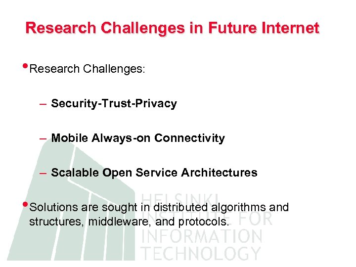 Research Challenges in Future Internet • Research Challenges: – Security-Trust-Privacy – Mobile Always-on Connectivity