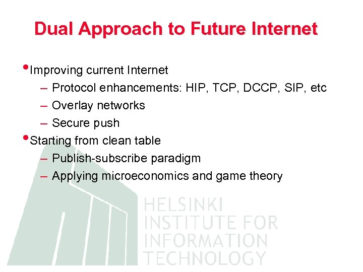 Dual Approach to Future Internet • Improving current Internet – Protocol enhancements: HIP, TCP,