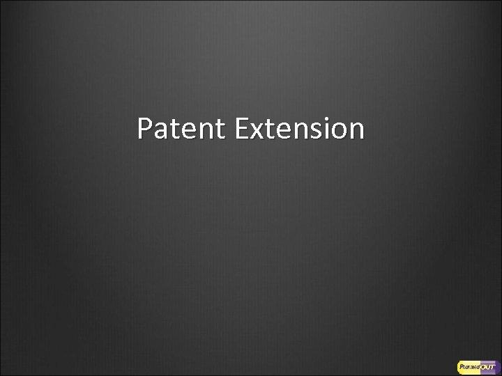 Patent Extension