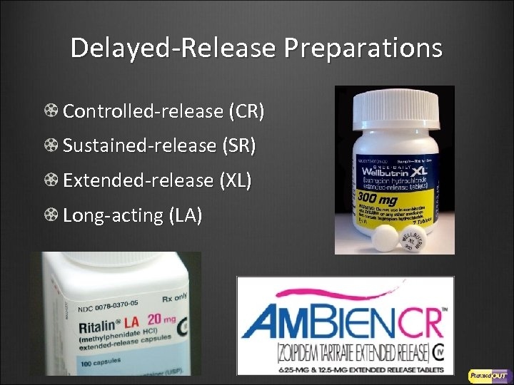 Delayed-Release Preparations Controlled-release (CR) Sustained-release (SR) Extended-release (XL) Long-acting (LA)