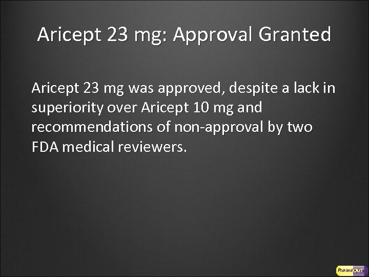 Aricept 23 mg: Approval Granted Aricept 23 mg was approved, despite a lack in