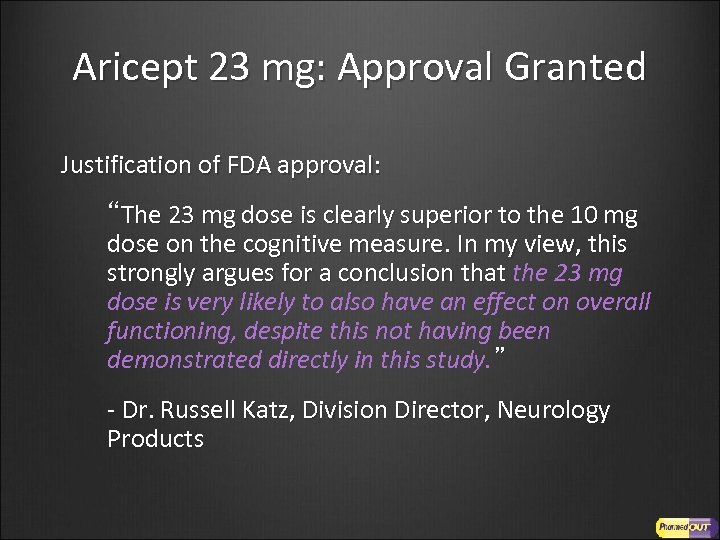"""Aricept 23 mg: Approval Granted Justification of FDA approval: """"The 23 mg dose is"""