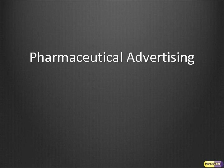 Pharmaceutical Advertising