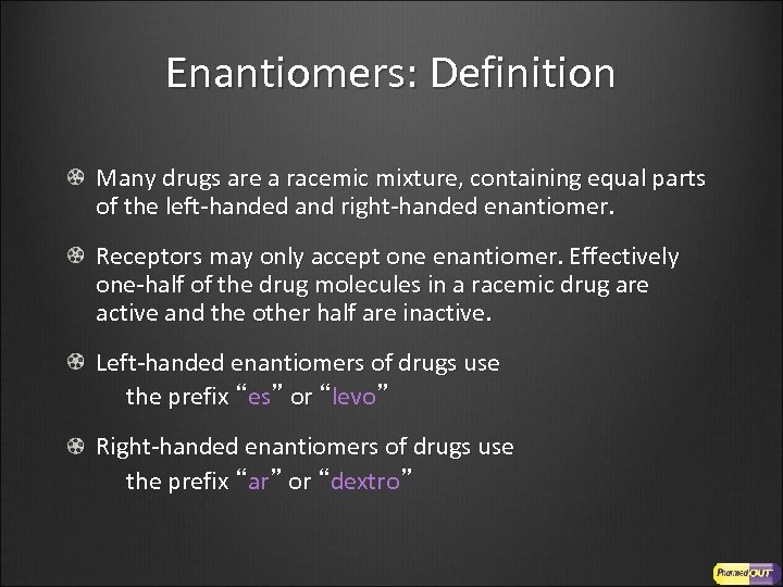 Enantiomers: Definition Many drugs are a racemic mixture, containing equal parts of the left-handed