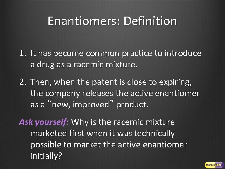 Enantiomers: Definition 1. It has become common practice to introduce a drug as a