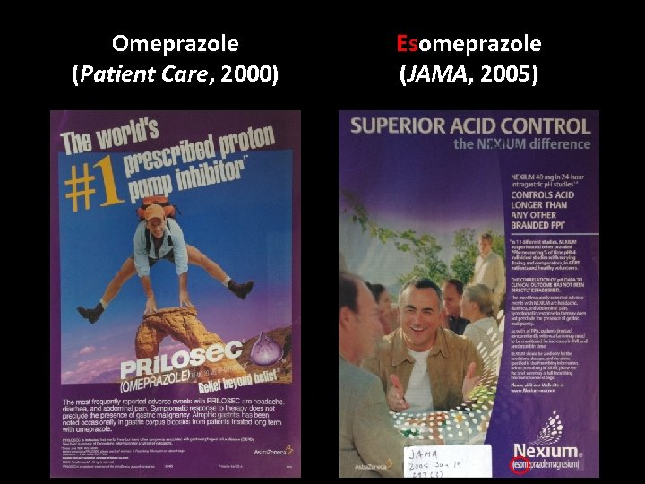 Omeprazole (Patient Care, 2000) Esomeprazole (JAMA, 2005)