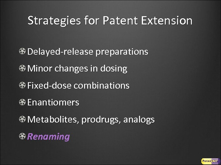 Strategies for Patent Extension Delayed-release preparations Minor changes in dosing Fixed-dose combinations Enantiomers Metabolites,