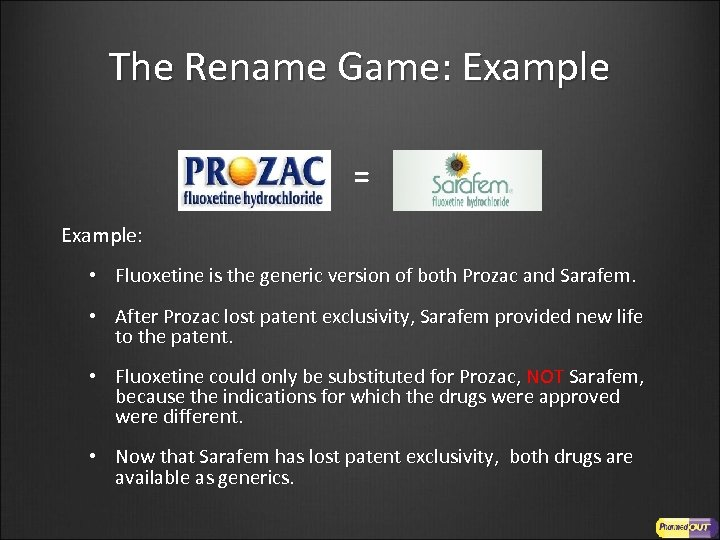 The Rename Game: Example = Example: • Fluoxetine is the generic version of both