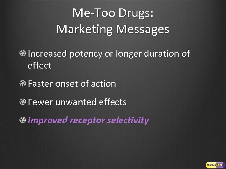 Me-Too Drugs: Marketing Messages Increased potency or longer duration of effect Faster onset of