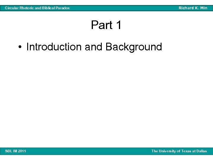 Richard K. Min Circular Rhetoric and Biblical Paradox Part 1 • Introduction and Background