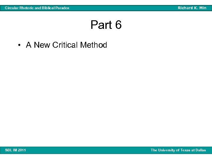 Richard K. Min Circular Rhetoric and Biblical Paradox Part 6 • A New Critical