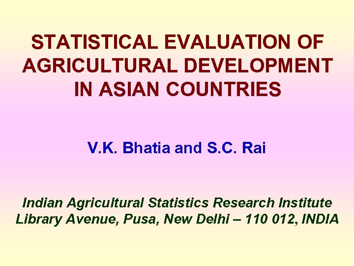 STATISTICAL EVALUATION OF AGRICULTURAL DEVELOPMENT IN ASIAN COUNTRIES V. K. Bhatia and S. C.
