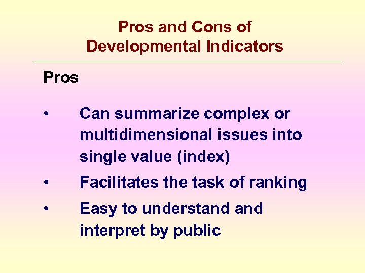 Pros and Cons of Developmental Indicators Pros • Can summarize complex or multidimensional issues
