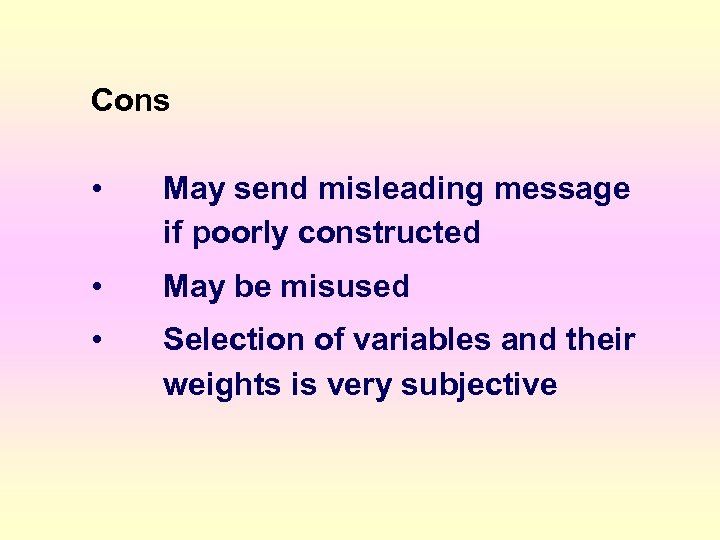 Cons • May send misleading message if poorly constructed • May be misused •