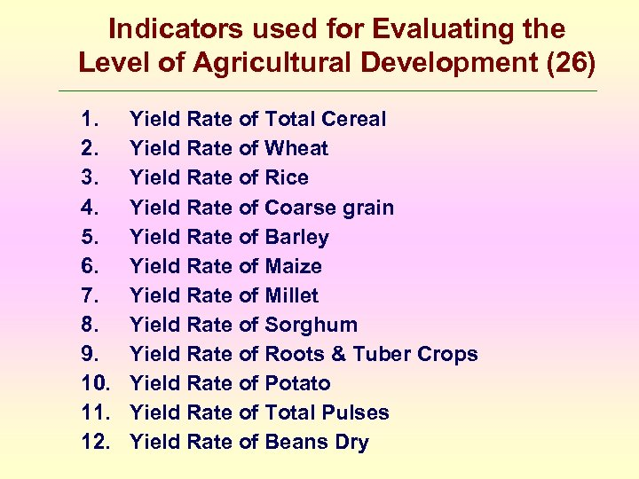 Indicators used for Evaluating the Level of Agricultural Development (26) 1. 2. 3. 4.