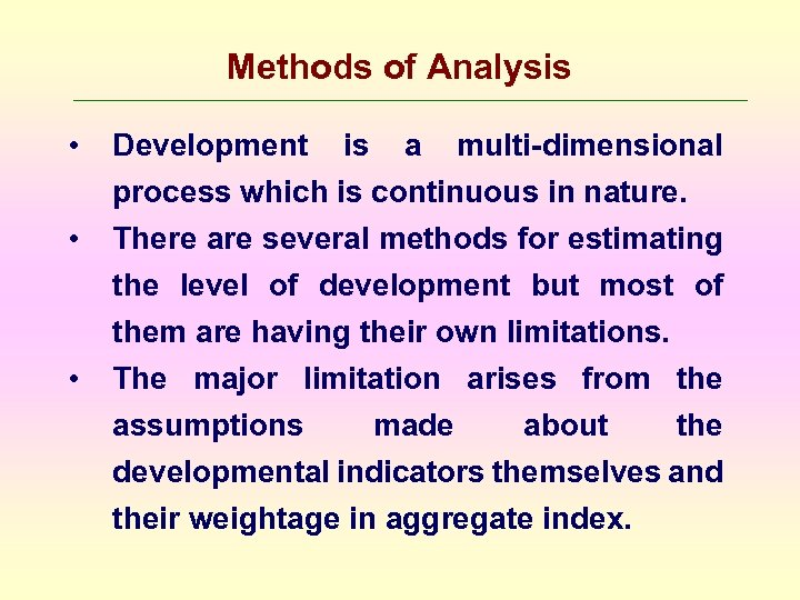 Methods of Analysis • • • Development is a multi-dimensional process which is continuous