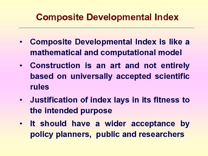 Composite Developmental Index • Composite Developmental Index is like a mathematical and computational model