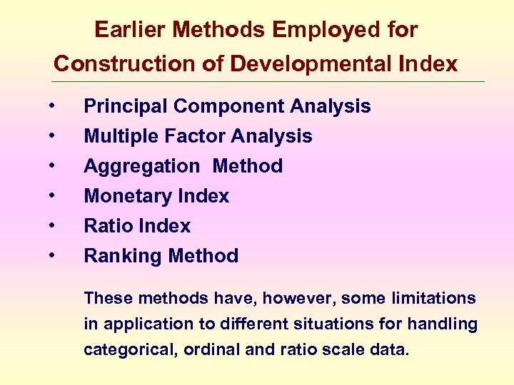 Earlier Methods Employed for Construction of Developmental Index • • • Principal Component Analysis