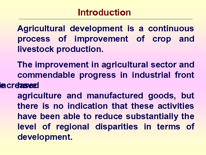 Introduction Agricultural development is a continuous process of improvement of crop and livestock production.