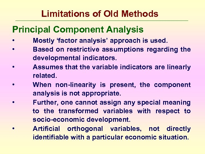 Limitations of Old Methods Principal Component Analysis • • • Mostly 'factor analysis' approach