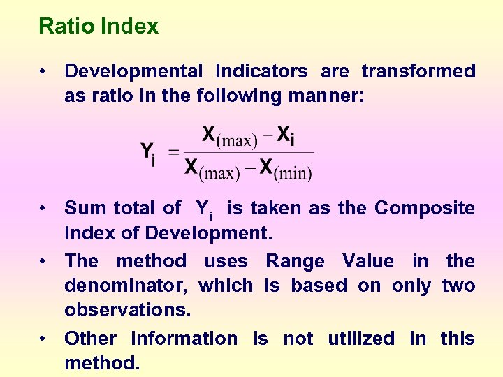 Ratio Index • Developmental Indicators are transformed as ratio in the following manner: •