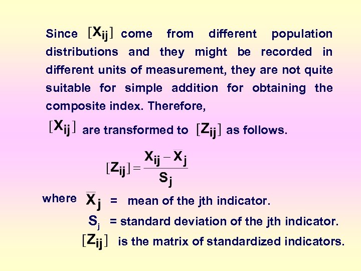 Since come from different population distributions and they might be recorded in different units