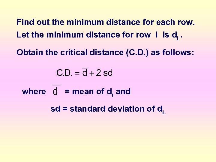 Find out the minimum distance for each row. Let the minimum distance for row