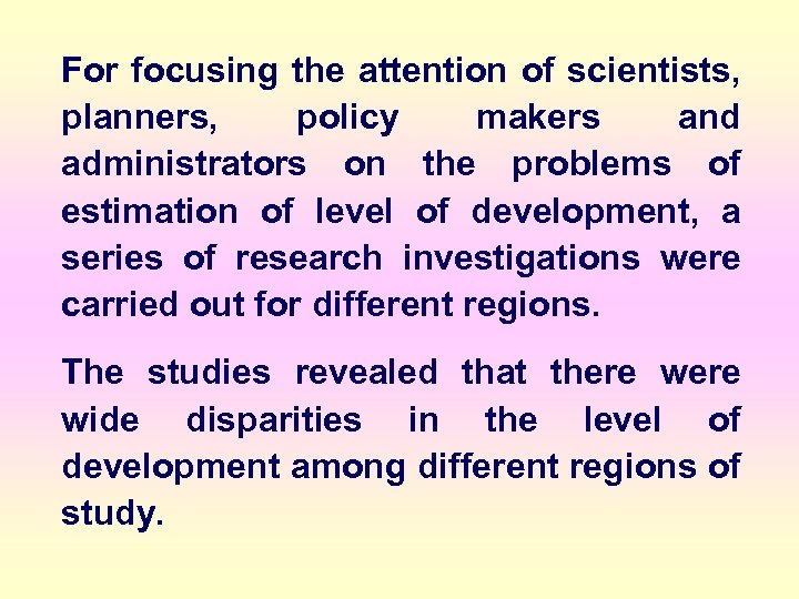 For focusing the attention of scientists, planners, policy makers and administrators on the problems