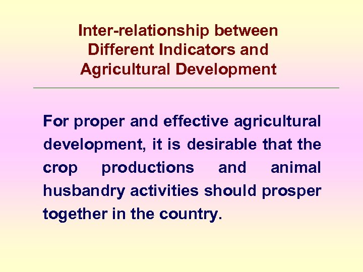 Inter-relationship between Different Indicators and Agricultural Development For proper and effective agricultural development, it